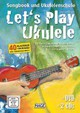 Let's Play Ukulele, m. DVD u. 2 Audio-CDs - Schusterbauer, Daniel - ISBN: 9783866263062