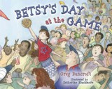 Betsy's Day At The Game - Bancroft, Greg - ISBN: 9781938063015