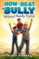 How To Beat The Bully Without Really Trying - Starkey, Scott - ISBN: 9781442484733