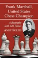 Frank Marshall, United States Chess Champion - Soltis, Andy - ISBN: 9780786475018