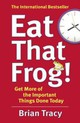 Eat That Frog! : Get More Of The Important Things Done - Today! - Tracy, Brian - ISBN: 9781444765427