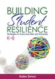 Building Student Resilience, K-8 - Simon, Gabriel H. - ISBN: 9781452258676