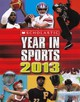 Scholastic Year In Sports 2013 - Buckley, James, Jr. - ISBN: 9780606267496