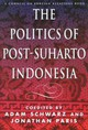Politics Of Post-suharto Indonesia - Schwarz, Adam (EDT)/ Paris, Johnathan (EDT) - ISBN: 9780876092477