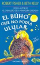 El Buho Que No Podia Ulular/ The Owl Who Didn't Give A Hoot - Fisher, Robert/ Kelly, Beth/ D'Ornellas, Veronica (TRN) - ISBN: 9788477206859