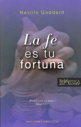 La Fe Es Tu Fortuna 1941/ Your Faith Is Your Fortune 1941 - Goddard, Neville - ISBN: 9788497774475