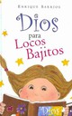 Dios Para Locos Bajitos/ A God For Crazy Shorties - Barrios, Enrique - ISBN: 9788478086160