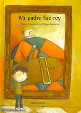 Mi Padre Fue Rey/ My Father Was A King - Robberecht, Thierry/ Goossens, Philippe - ISBN: 9788426372246