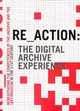 Re_action - The Digital Archive Experience - Sondergaard, Morten (EDT)/ Jacobsen, Mogens (EDT) - ISBN: 9788773079522