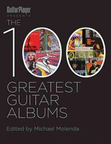 Guitar Player Presents The 100 Greatest Guitar Albums Of All Time - Molenda, Michael (EDT) - ISBN: 9781617130908