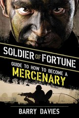Soldier Of Fortune Guide To How To Become A Mercenary - Davies, Barry - ISBN: 9781620870976