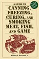 A Guide To Canning, Freezing, Curing & Smoking Meat, Fish & Game - Eastman, Wilbur F., Jr. - ISBN: 9781580174572