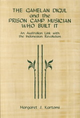 Gamelan Digul And The Prison-camp Musician W - An Australian Link With The Indonesian Revolution - Kartomi, Margaret J. - ISBN: 9781580460880