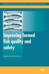 Woodhead Publishing Series in Food Science, Technology and Nutrition, Improving Farmed Fish Quality and Safety - ISBN: 9781845692995