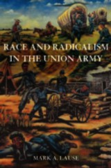 Race And Radicalism In The Union Army - Lause, Mark A. - ISBN: 9780252079252