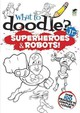What To Doodle? Jr.--robots And Superheroes - Donahue, Peter - ISBN: 9780486499543