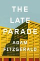 Late Parade Poems - Fitzgerald, Adam - ISBN: 9780871406743