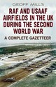 Raf And Usaaf Airfields In The Uk During The Second World War - Mills, Geoffrey - ISBN: 9781781551066
