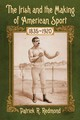 Irish And The Making Of American Sport, 1835-1920 - Redmond, Patrick R. - ISBN: 9780786475537