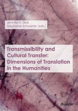 Transmissibility And Cultural Transfer - Dimensions Of Translation In The Humanities - Dick, Jennifer K.; Schwerter, Stephanie - ISBN: 9783838204024