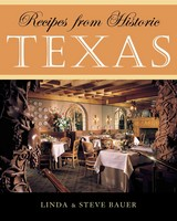 Recipes From Historic Texas - Bauer, Steve; Bauer, Linda - ISBN: 9781589790483