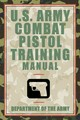 U.s. Army Combat Pistol Training Manual - Department of the Army - ISBN: 9781592281572