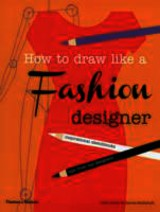 How To Draw Like A Fashion Designer - Joicey, Celia; Nothdruft, Dennis - ISBN: 9780500650189