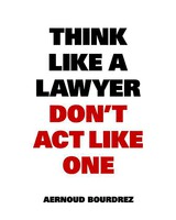 Think Like A Lawyer, Don't Act Like One - Bourdrez, Aernoud - ISBN: 9789063693077