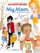 My Mom Is A Foreigner, But Not To Me - Moore, Julianne - ISBN: 9781452107929