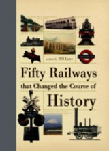 Fifty Railways That Changed The Course Of History - Laws, Bill - ISBN: 9781446302903