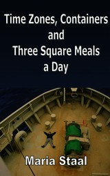 Time zones, containers and three square meals a day - Maria  Staal - ISBN: 9789402101829