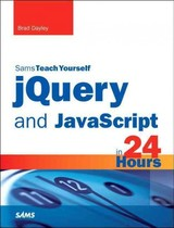 Jquery And Javascript In 24 Hours, Sams Teach Yourself - Dayley, Brad - ISBN: 9780672337345
