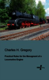 Practical Rules For The Managment Of A Locomotive Engine - Gregory, Charles H - ISBN: 9783956101090