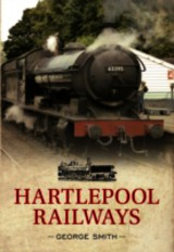 Hartlepool Railways - Smith, George - ISBN: 9781445619156