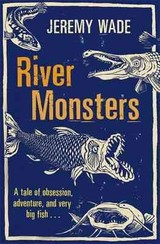 River Monsters - Wade, Jeremy - ISBN: 9781409127383