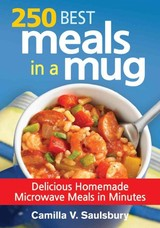 250 Best Meals In A Mug: Delicious Homemade Microwave Meals In Minutes - Saulsbury, Camilla V. - ISBN: 9780778804741