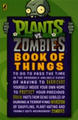 Plants Vs. Zombies: Book Of Things (to Do To Pass The Time In The Probably Unlikely Event Of Having To Barricade Yourself Inside Your Own Home During A Terrifying Invasion Of Shuffling, Plant-hating And Frankly Quite Inconvenient Zombies) - (NA) - ISBN: 9780141352534