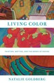 Living Color: Writing, Painting, And The Bones Of Seeing - Goldberg, Natalie - ISBN: 9781617690846