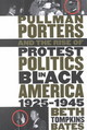 Pullman Porters And The Rise Of  Protest Politics In Black America, 1925-1945 - Bates, Beth Tompkins - ISBN: 9780807849293