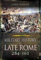 Military History Of Late Rome 284-361: Volume 1 - Syvanne, Ilkka - ISBN: 9781848848559