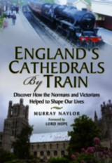 Englands Cathedrals By Train - Naylor, Murray - ISBN: 9781783030286