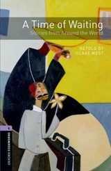 Oxford Bookworms Library: Level 4:: A Time Of Waiting: Stories From Around The World - West, Clare - ISBN: 9780194794602
