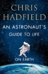 Astronaut's Guide To Life On Earth - Hadfield, Chris - ISBN: 9781447259947