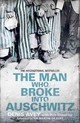 Man Who Broke Into Auschwitz - Avey, Denis; Broomby, Rob - ISBN: 9781444714197