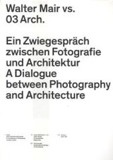 Walter Mair Vs. 03 Architects - A Dialogue Between Photography And Architecture - Architects, 03 - ISBN: 9783906027388