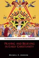 Praying And Believing In Early Christianity - Johnson, Maxwell E. - ISBN: 9780814682593