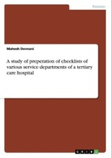 Study Of Preperation Of Checklists Of Various Service Departments Of A Tertiary Care Hospital - Devnani, Mahesh - ISBN: 9783640891450