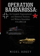 Operation Barbarossa: The Complete Organisational And Statistical Analysis, And Military Simulation Volume Iia - Askey, Nigel - ISBN: 9781304453297