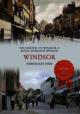 Windsor Through Time - Friends Of Windsor & Royal Museum - ISBN: 9781445615950