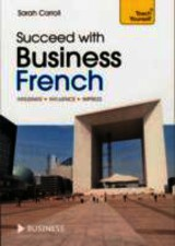 Succeed With Business French: Teach Yourself - Carroll, Sarah - ISBN: 9781473601970